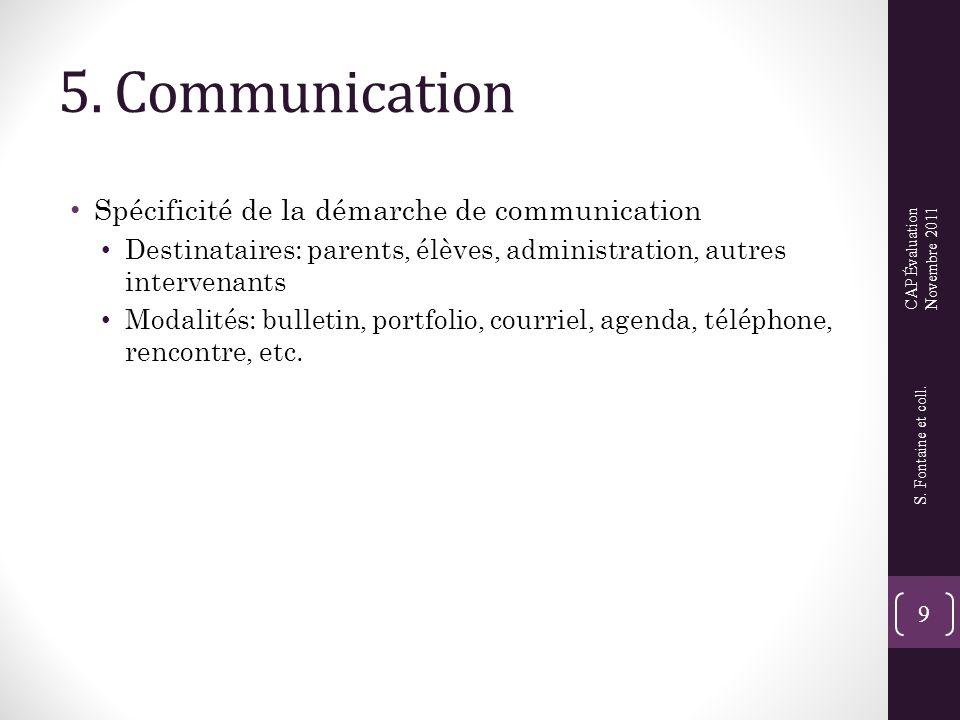 5. Communication • Spécificité de la démarche de communication • Destinataires: parents, élèves, administration, autres intervenants • Modalités: bull