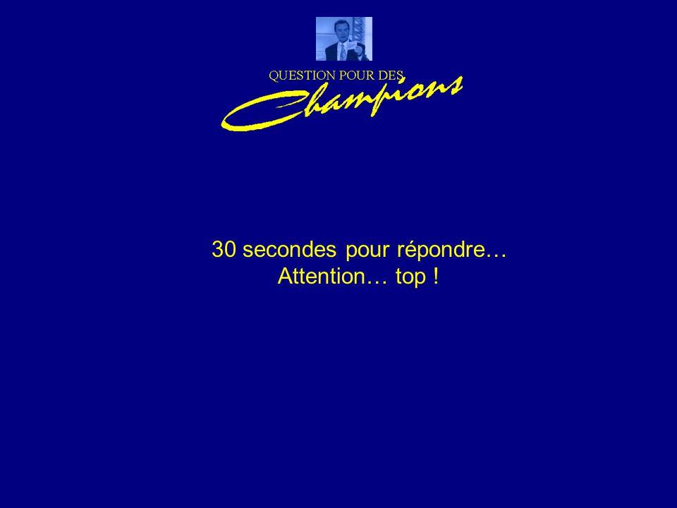 30 secondes pour répondre… Attention… top !