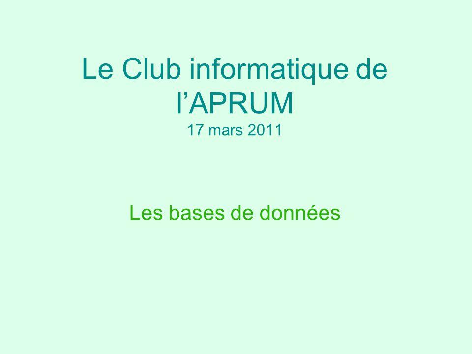 Le Club informatique de l'APRUM 17 mars 2011 Les bases de données