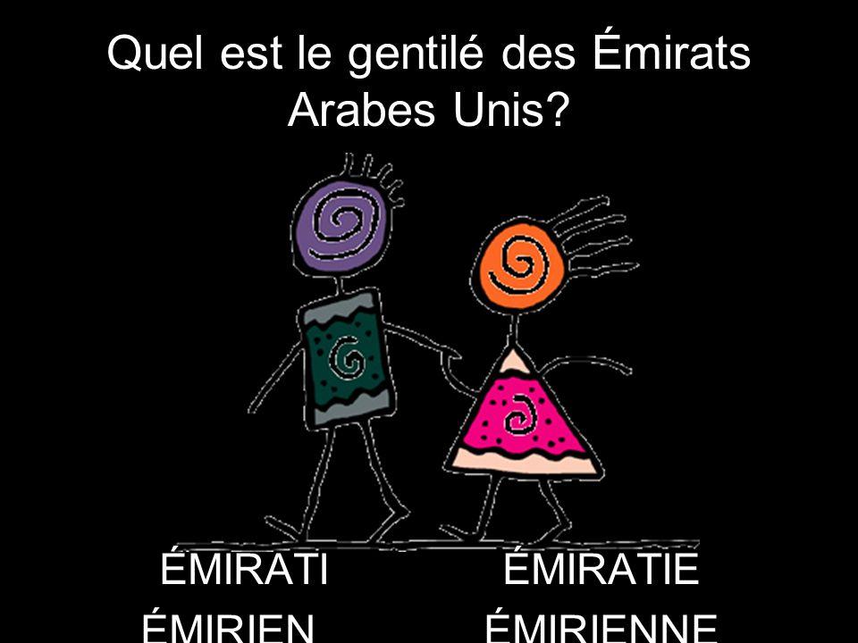 Quel est le gentilé des Émirats Arabes Unis? ÉMIRATIÉMIRATIE ÉMIRIENÉMIRIENNE