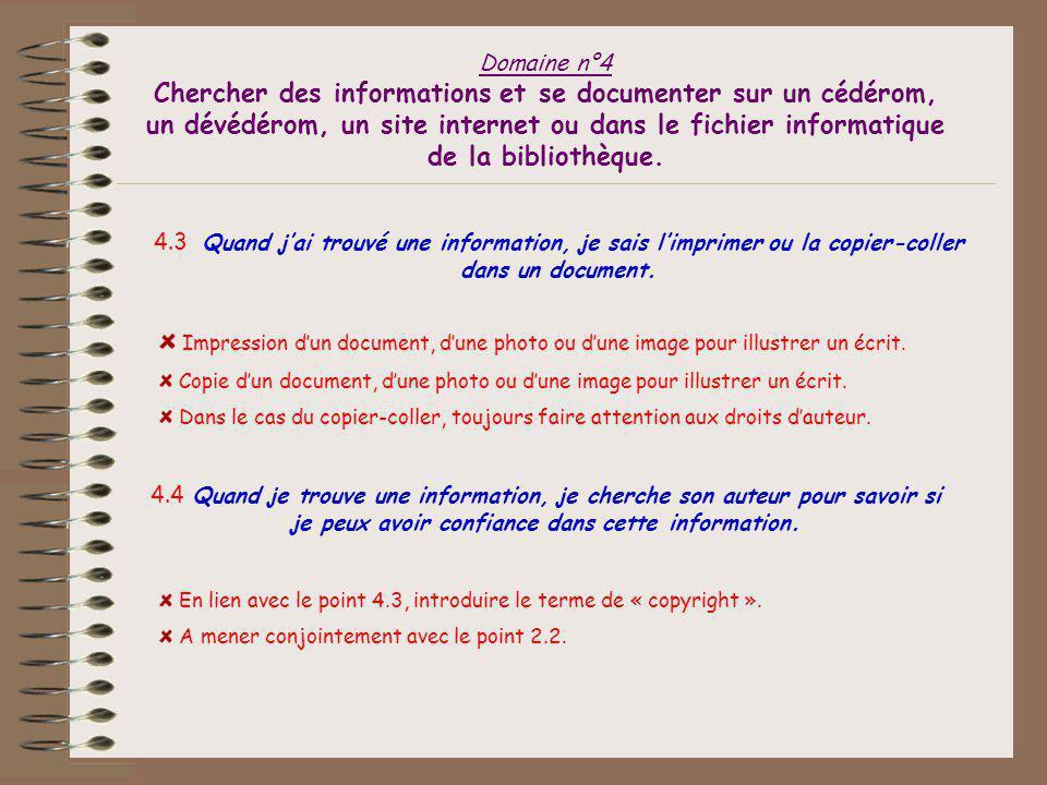 Domaine n°4 Chercher des informations et se documenter sur un cédérom, un dévédérom, un site internet ou dans le fichier informatique de la bibliothèque.