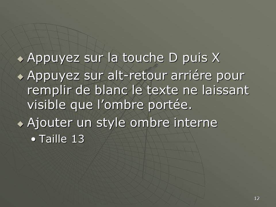 12  Appuyez sur la touche D puis X  Appuyez sur alt-retour arriére pour remplir de blanc le texte ne laissant visible que l'ombre portée.  Ajouter