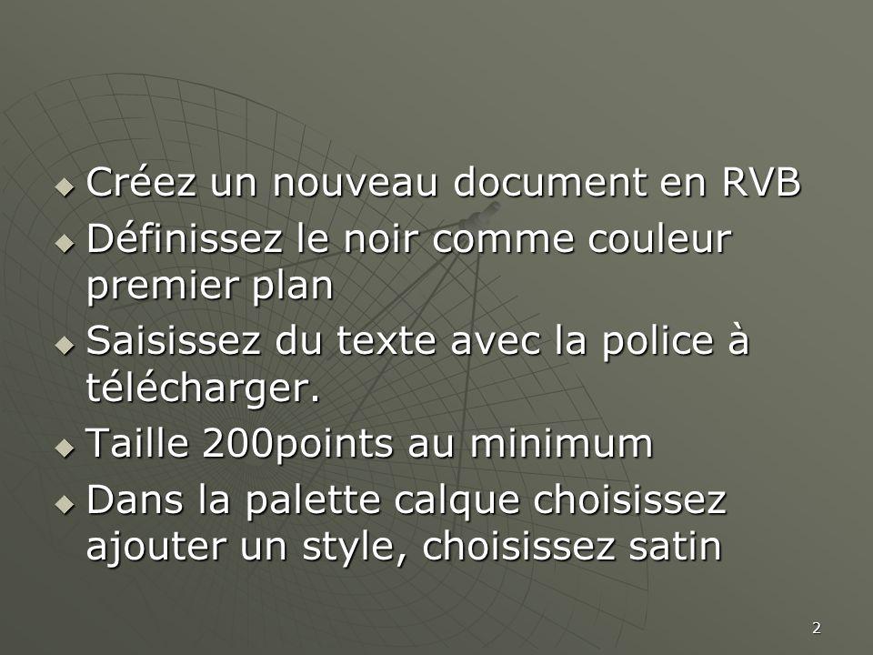 2  Créez un nouveau document en RVB  Définissez le noir comme couleur premier plan  Saisissez du texte avec la police à télécharger.  Taille 200po