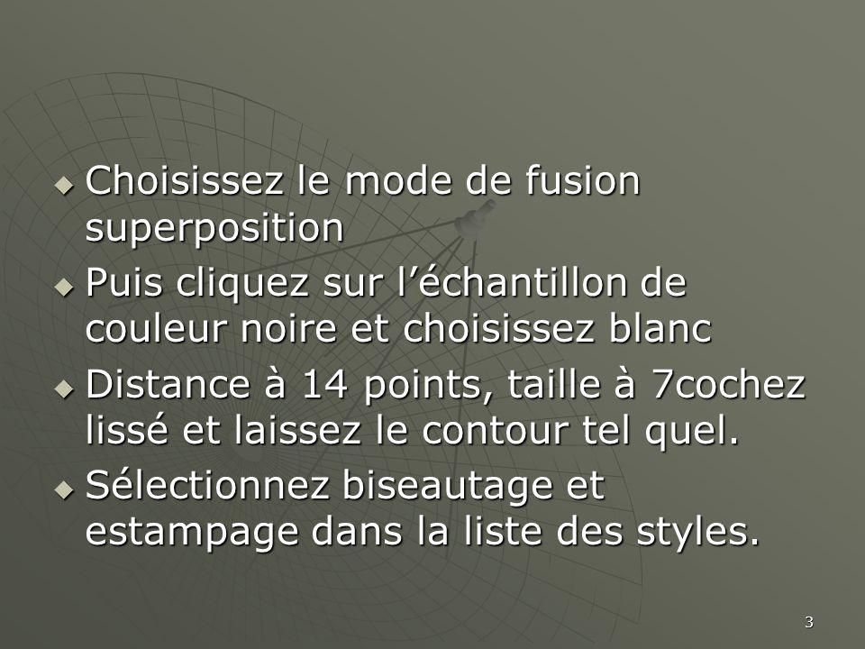 3  Choisissez le mode de fusion superposition  Puis cliquez sur l'échantillon de couleur noire et choisissez blanc  Distance à 14 points, taille à 7cochez lissé et laissez le contour tel quel.