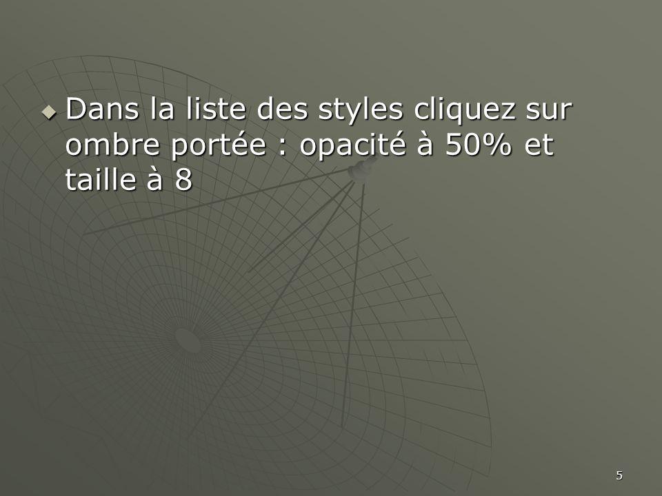 5  Dans la liste des styles cliquez sur ombre portée : opacité à 50% et taille à 8