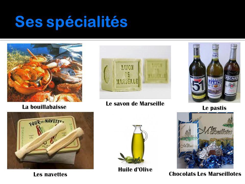 La bouillabaisse Le savon de Marseille Le pastis Les navettes Chocolats Les Marseillotes Huile d'Olive