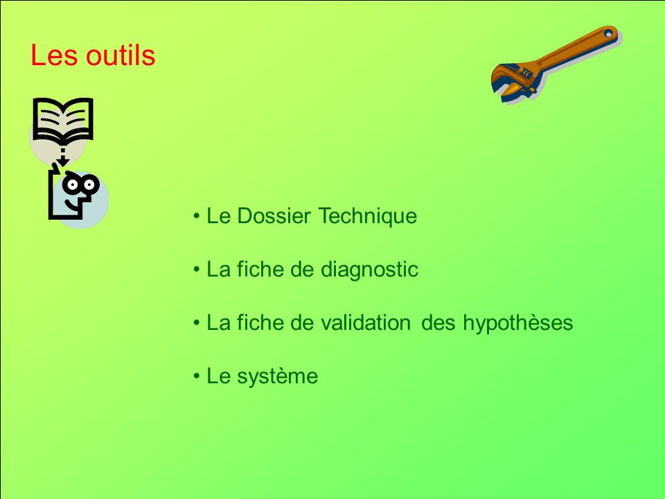 Les outils • Le Dossier Technique • La fiche de diagnostic • La fiche de validation des hypothèses • Le système