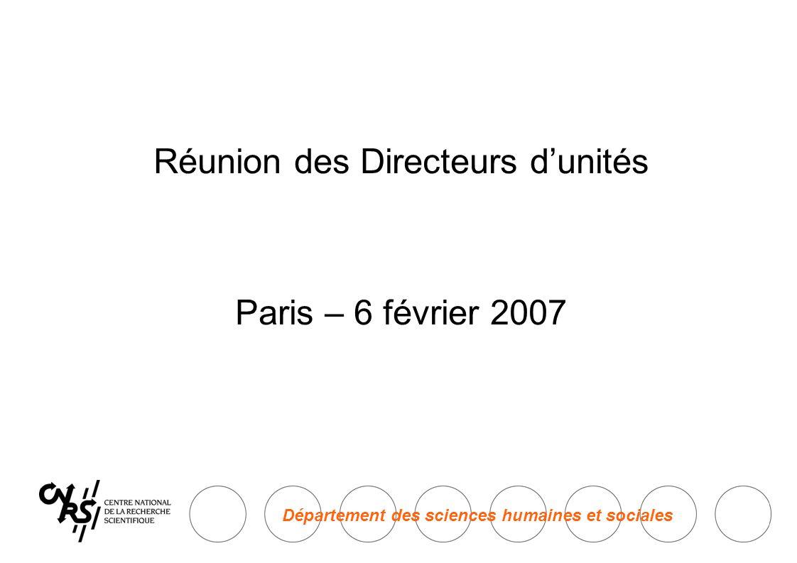 Réunion des Directeurs d'unités Paris – 6 février 2007 Département des sciences humaines et sociales