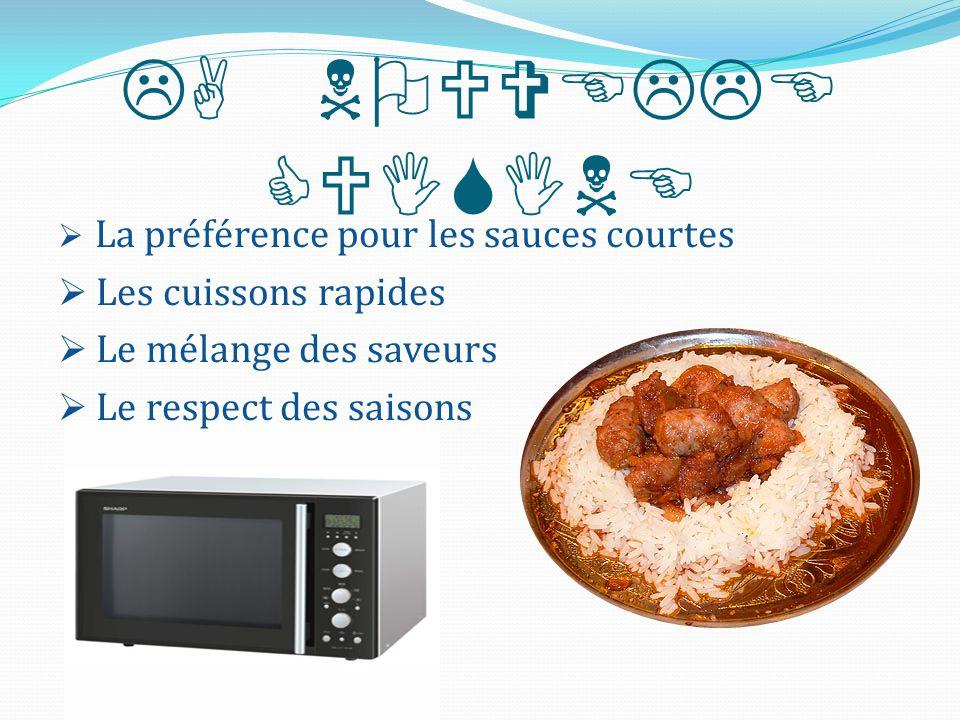 LA CUISINE TRADITIONNELL E  La préférence pour les sauces riches  Les plats longuement et lentement cuits  Les desserts pleins de crème
