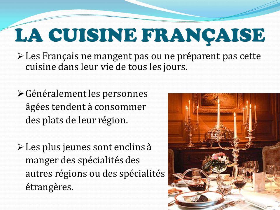 LA CUISINE FRANÇAISE  La cuisine française est généralement perçue en dehors de la France à travers sa grande cuisine servie dans les restaurants aux