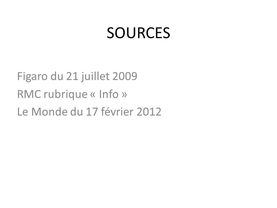 SOURCES Figaro du 21 juillet 2009 RMC rubrique « Info » Le Monde du 17 février 2012