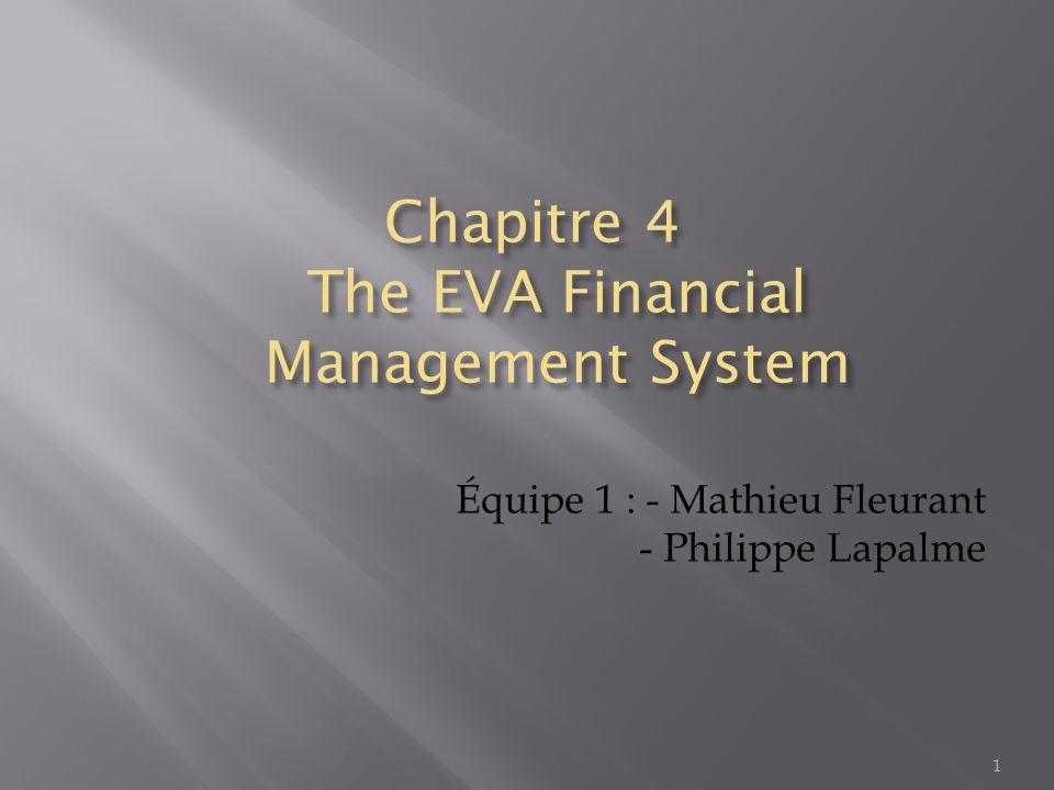  L'EVA devrait être utilisée pour :  Évaluer la performance  Fixer des objectifs  Déterminer les bonus  Déterminer la structure du capital  Communiquer avec les grands joueurs des marchés boursiers (EVA standardisée)  Il faut plutôt se concentrer sur l'EVA et sa croissance.