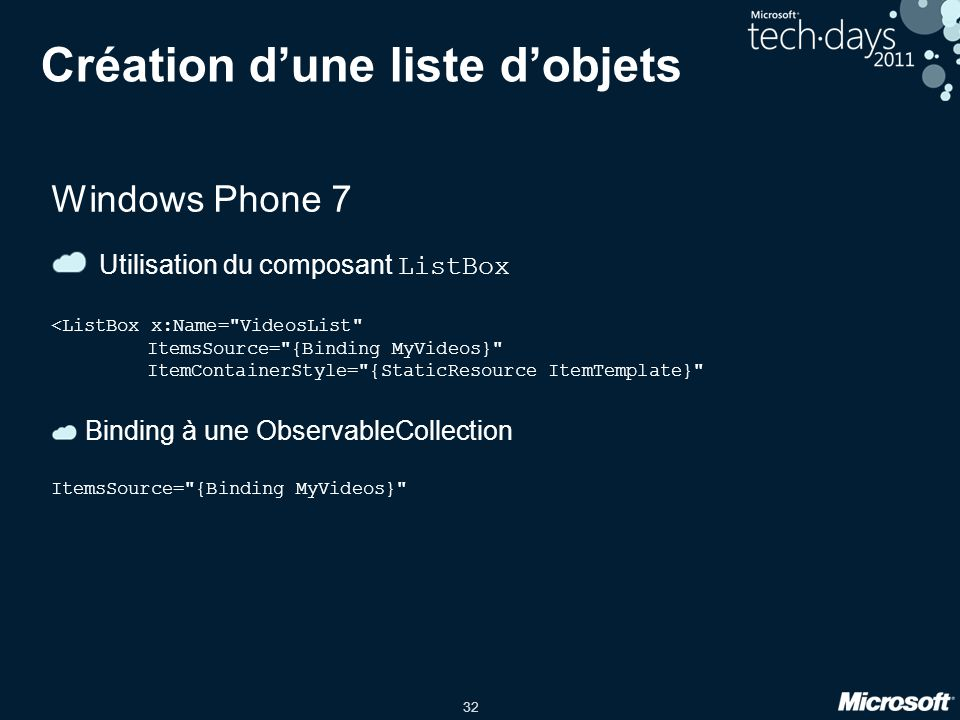 32 Création d'une liste d'objets Windows Phone 7 Utilisation du composant ListBox <ListBox x:Name=