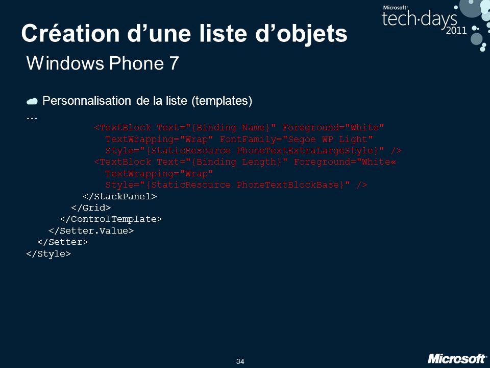 34 Création d'une liste d'objets Windows Phone 7 Personnalisation de la liste (templates) … <TextBlock Text=