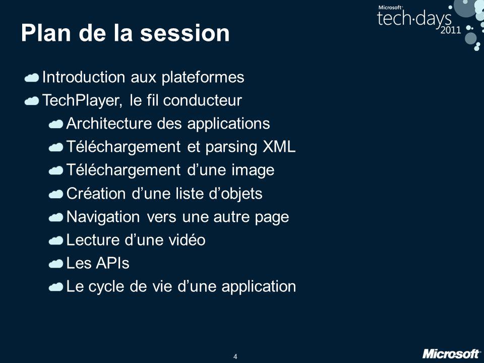 4 Plan de la session Introduction aux plateformes TechPlayer, le fil conducteur Architecture des applications Téléchargement et parsing XML Télécharge