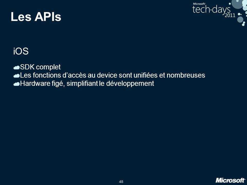 48 Les APIs iOS SDK complet Les fonctions d'accès au device sont unifiées et nombreuses Hardware figé, simplifiant le développement
