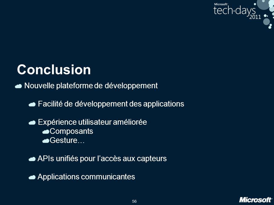 56 Conclusion Nouvelle plateforme de développement Facilité de développement des applications Expérience utilisateur améliorée Composants Gesture… API