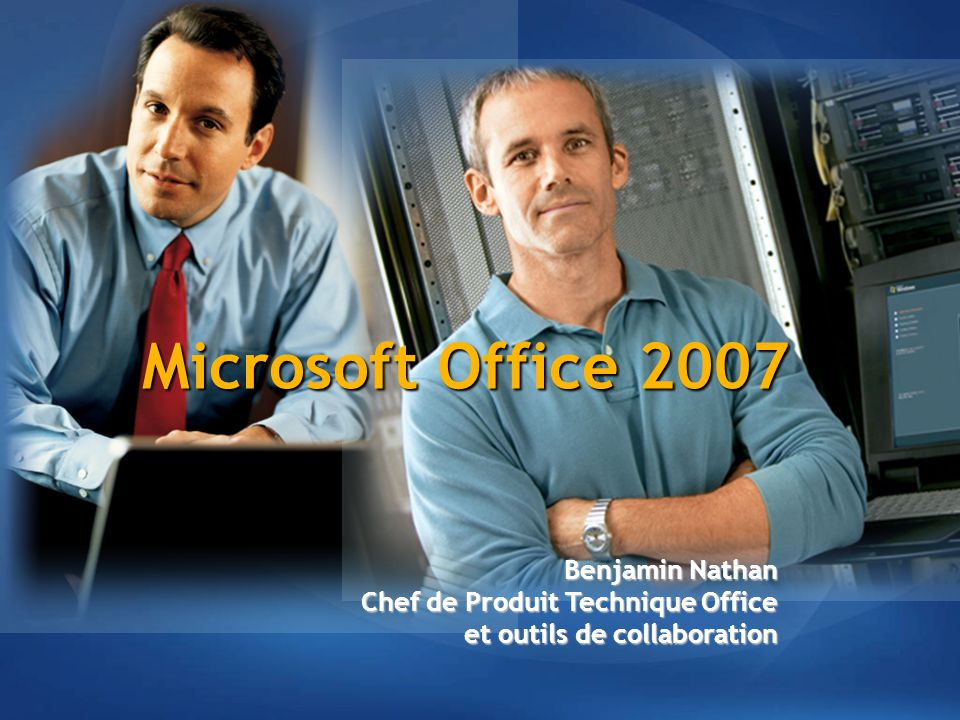 Microsoft Office 2007 Benjamin Nathan Chef de Produit Technique Office et outils de collaboration