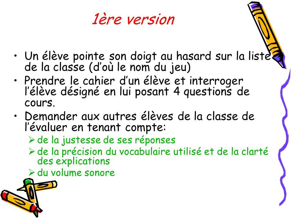 1ère version •Un élève pointe son doigt au hasard sur la liste de la classe (d'où le nom du jeu) •Prendre le cahier d'un élève et interroger l'élève d