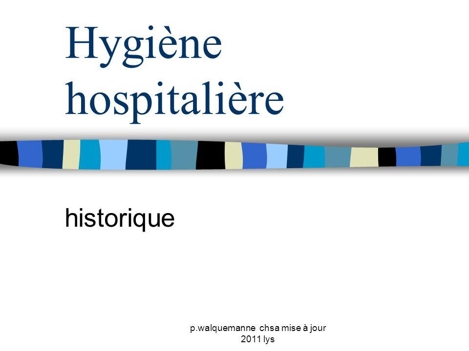 p.walquemanne chsa mise à jour 2011 lys Du moyen âge au début du XIXème siècle  Les germes étaient les responsables essentiels de la mortalité élevée dans les hôpitaux.