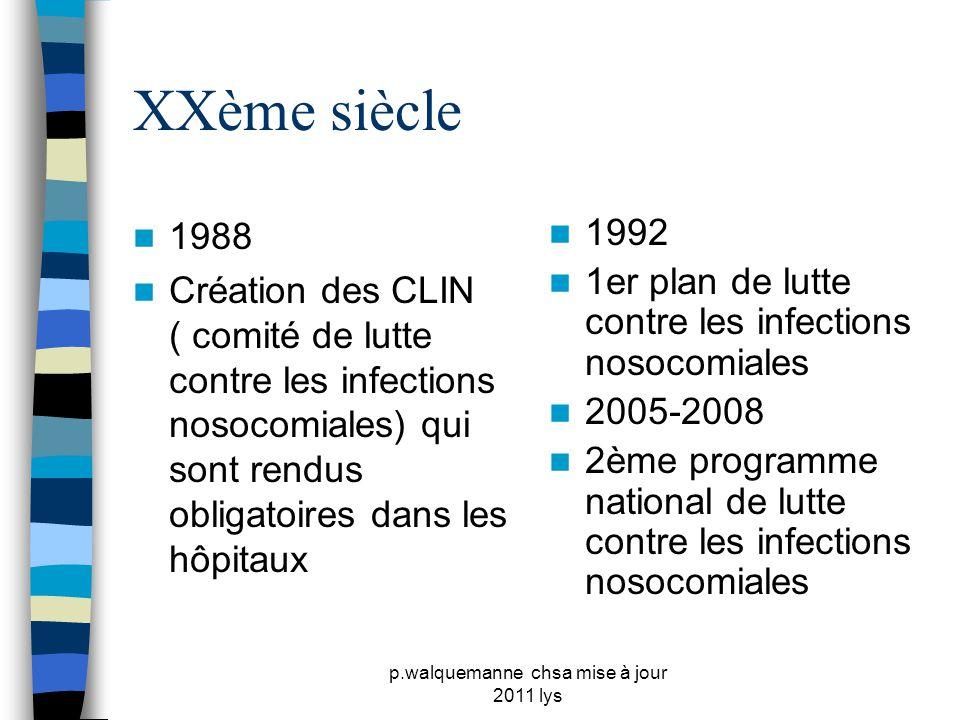 p.walquemanne chsa mise à jour 2011 lys XXème siècle  1988  Création des CLIN ( comité de lutte contre les infections nosocomiales) qui sont rendus
