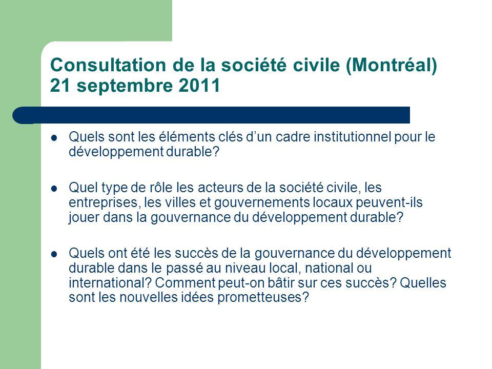 Consultation de la société civile (Montréal) 21 septembre 2011  Quels sont les éléments clés d'un cadre institutionnel pour le développement durable.