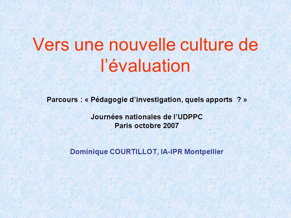 Vers une nouvelle culture de l'évaluation Parcours : « Pédagogie d'investigation, quels apports ? » Journées nationales de l'UDPPC Paris octobre 2007