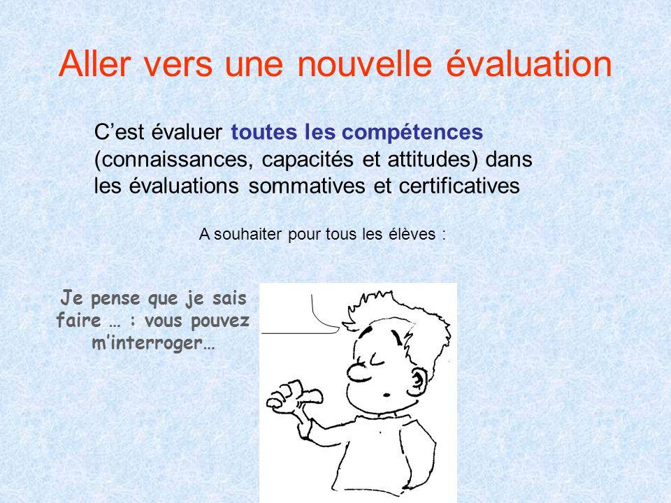 Aller vers une nouvelle évaluation C'est évaluer toutes les compétences (connaissances, capacités et attitudes) dans les évaluations sommatives et cer
