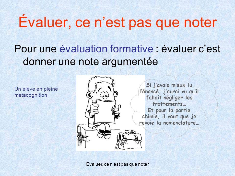 Evaluer, ce n'est pas que noter Évaluer, ce n'est pas que noter Pour une évaluation formative : évaluer c'est donner une note argumentée Si j'avais mi