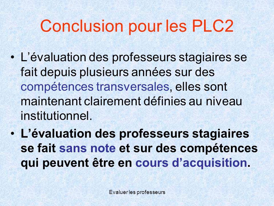 Evaluer les professeurs Conclusion pour les PLC2 •L'évaluation des professeurs stagiaires se fait depuis plusieurs années sur des compétences transver
