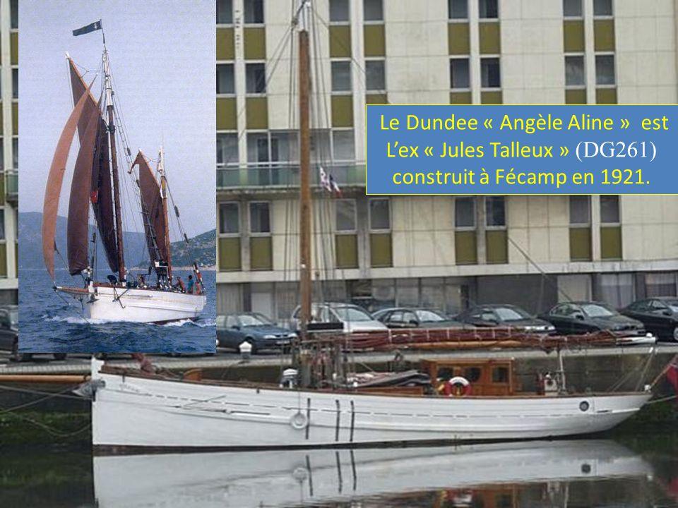 Le Dundee « Angèle Aline » est L'ex « Jules Talleux » (DG261) construit à Fécamp en 1921.