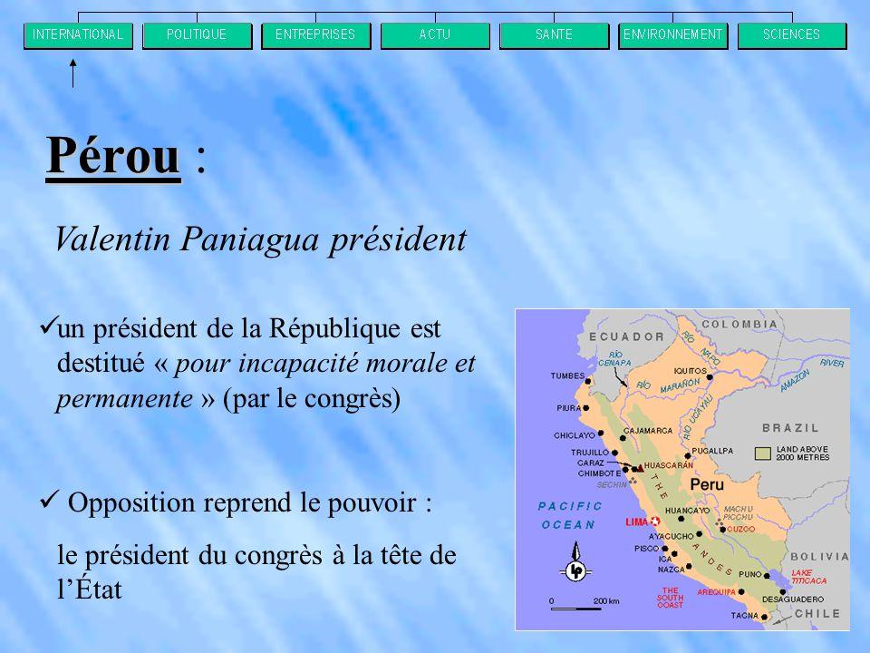 Valentin Paniagua président  un président de la République est destitué « pour incapacité morale et permanente » (par le congrès)  Opposition reprend le pouvoir : le président du congrès à la tête de l'État Pérou Pérou :