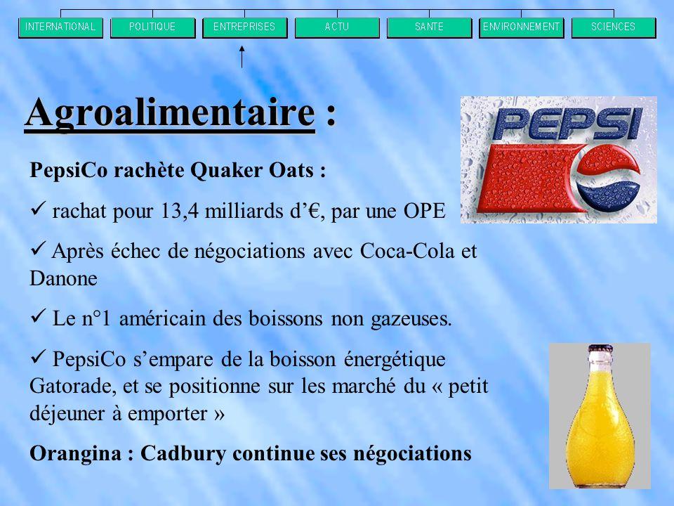 PepsiCo rachète Quaker Oats :  rachat pour 13,4 milliards d'€, par une OPE  Après échec de négociations avec Coca-Cola et Danone  Le n°1 américain des boissons non gazeuses.