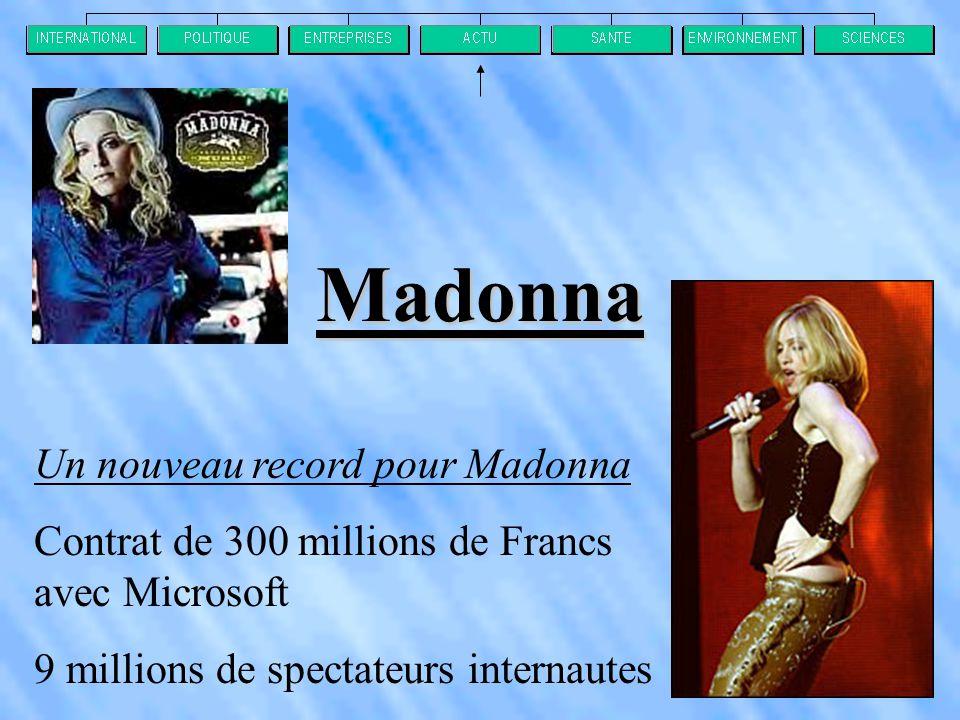 Madonna Un nouveau record pour Madonna Contrat de 300 millions de Francs avec Microsoft 9 millions de spectateurs internautes