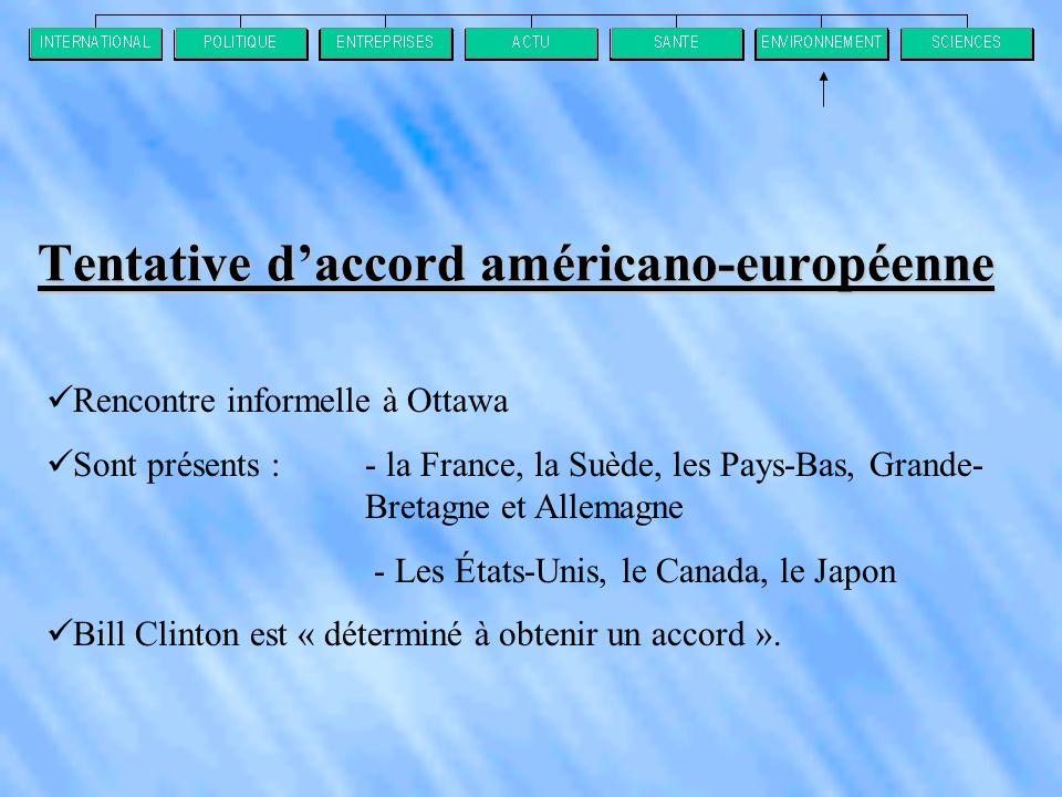  Rencontre informelle à Ottawa  Sont présents : - la France, la Suède, les Pays-Bas, Grande- Bretagne et Allemagne - Les États-Unis, le Canada, le Japon  Bill Clinton est « déterminé à obtenir un accord ».