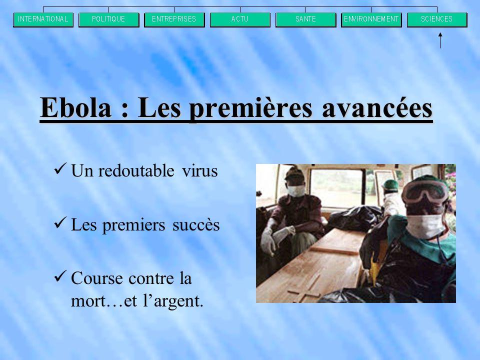 Ebola : Les premières avancées  Un redoutable virus  Les premiers succès  Course contre la mort…et l'argent.