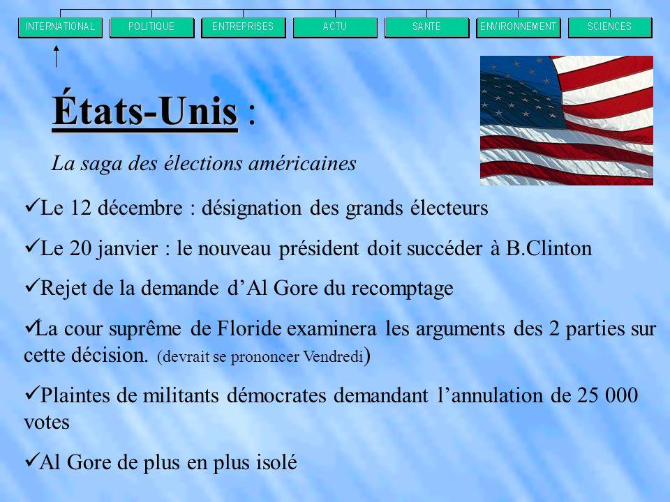 La saga des élections américaines  Le 12 décembre : désignation des grands électeurs  Le 20 janvier : le nouveau président doit succéder à B.Clinton  Rejet de la demande d'Al Gore du recomptage  La cour suprême de Floride examinera les arguments des 2 parties sur cette décision.
