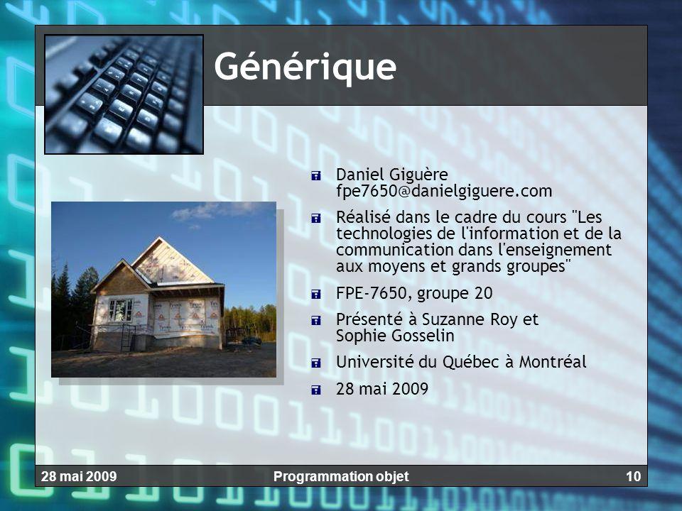 1028 mai 2009Programmation objet Générique  Daniel Giguère fpe7650@danielgiguere.com  Réalisé dans le cadre du cours