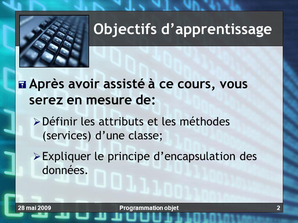 228 mai 2009Programmation objet Objectifs d'apprentissage  Après avoir assisté à ce cours, vous serez en mesure de:  Définir les attributs et les mé