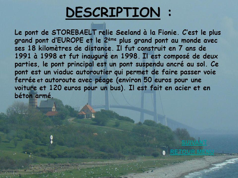 DESCRIPTION : Le pont de STOREBAELT relie Seeland à la Fionie. C'est le plus grand pont d'EUROPE et le 2 ème plus grand pont au monde avec ses 18 kilo
