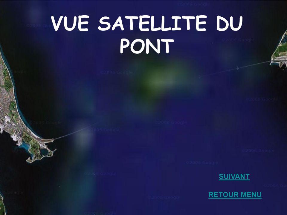 VUE SATELLITE DU PONT RETOUR MENU SUIVANT