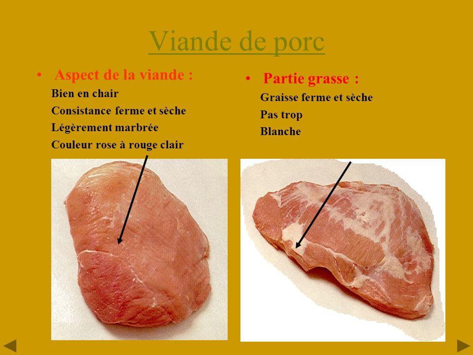 8 Viande de porc •Aspect de la viande : Bien en chair Consistance ferme et sèche Légèrement marbrée Couleur rose à rouge clair •Partie grasse : Graisse ferme et sèche Pas trop Blanche