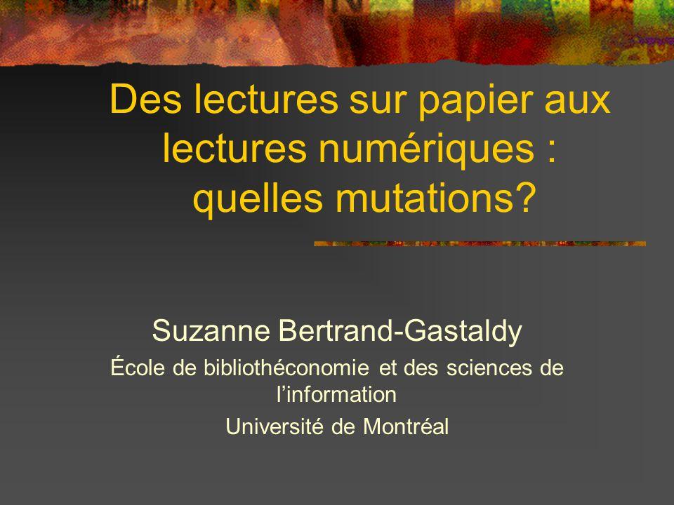 Des lectures sur papier aux lectures numériques : quelles mutations? Suzanne Bertrand-Gastaldy École de bibliothéconomie et des sciences de l'informat