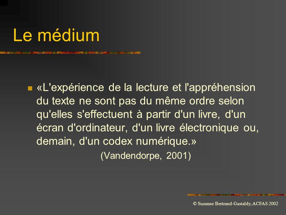 © Suzanne Bertrand-Gastaldy, ACFAS 2002 Le médium  «L'expérience de la lecture et l'appréhension du texte ne sont pas du même ordre selon qu'elles s'