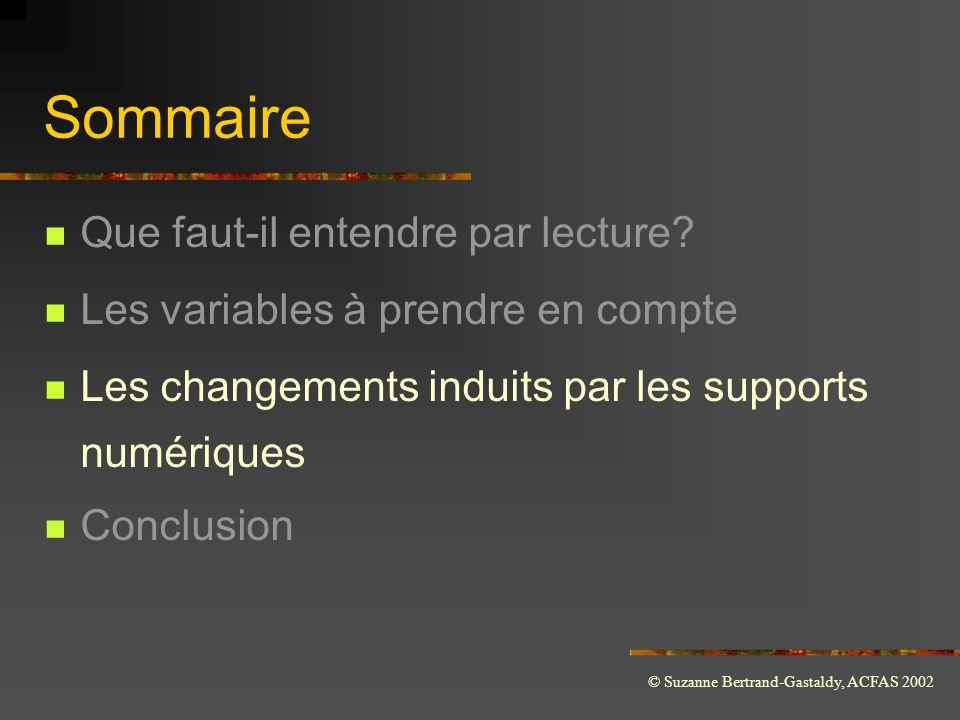 © Suzanne Bertrand-Gastaldy, ACFAS 2002 Sommaire  Que faut-il entendre par lecture?  Les variables à prendre en compte  Les changements induits par