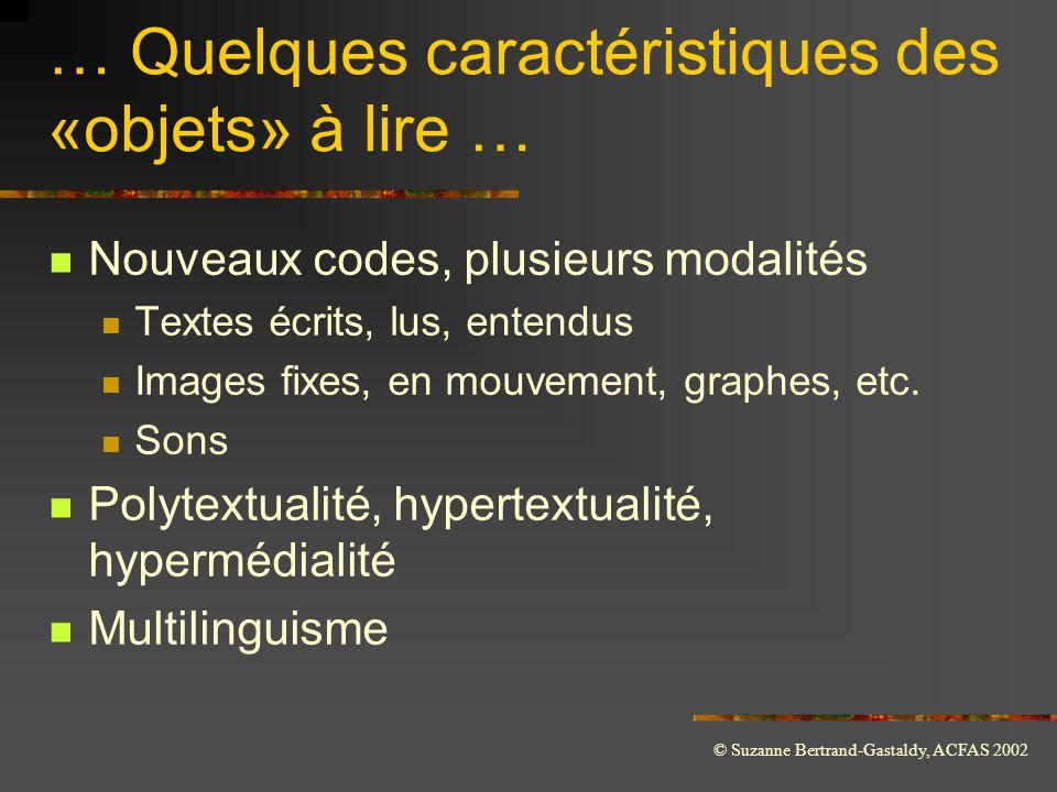 © Suzanne Bertrand-Gastaldy, ACFAS 2002 … Quelques caractéristiques des «objets» à lire …  Nouveaux codes, plusieurs modalités  Textes écrits, lus,