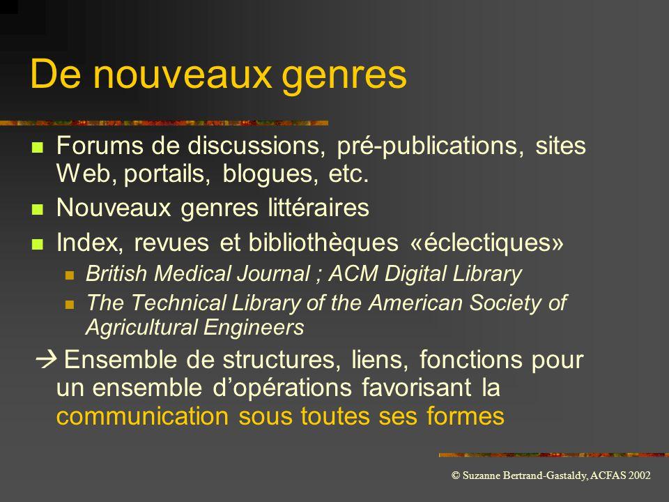 © Suzanne Bertrand-Gastaldy, ACFAS 2002 De nouveaux genres  Forums de discussions, pré-publications, sites Web, portails, blogues, etc.  Nouveaux ge