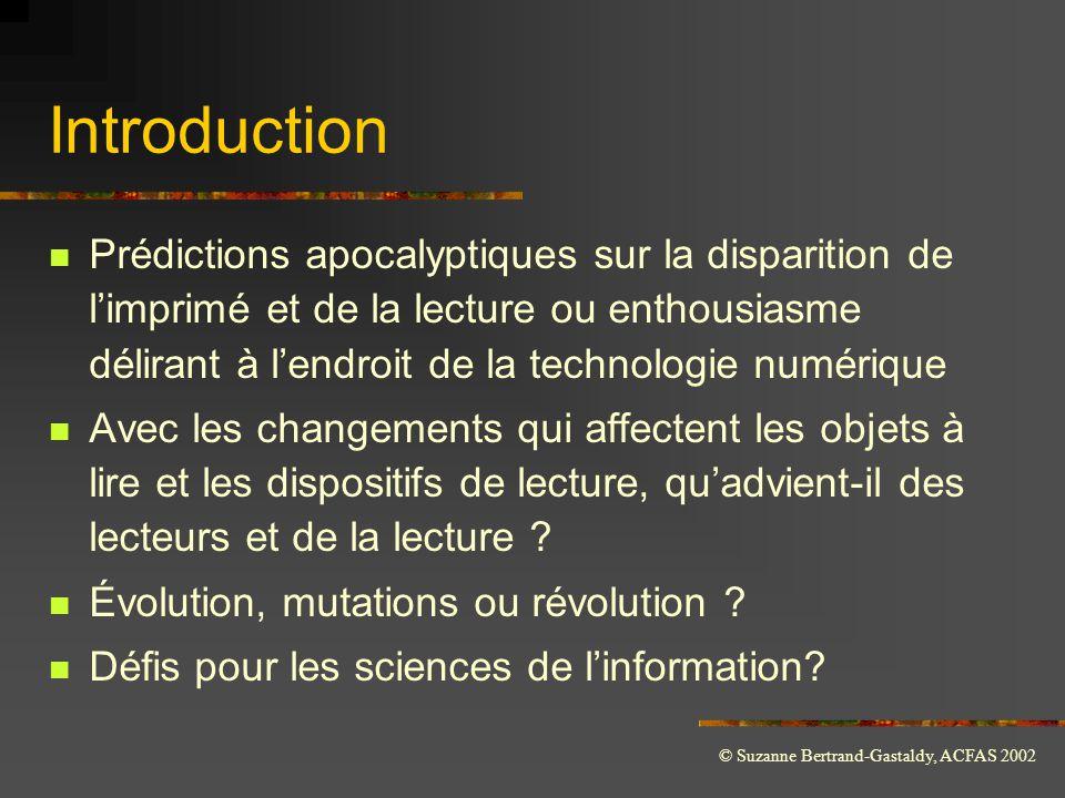 © Suzanne Bertrand-Gastaldy, ACFAS 2002 Introduction  Prédictions apocalyptiques sur la disparition de l'imprimé et de la lecture ou enthousiasme dél