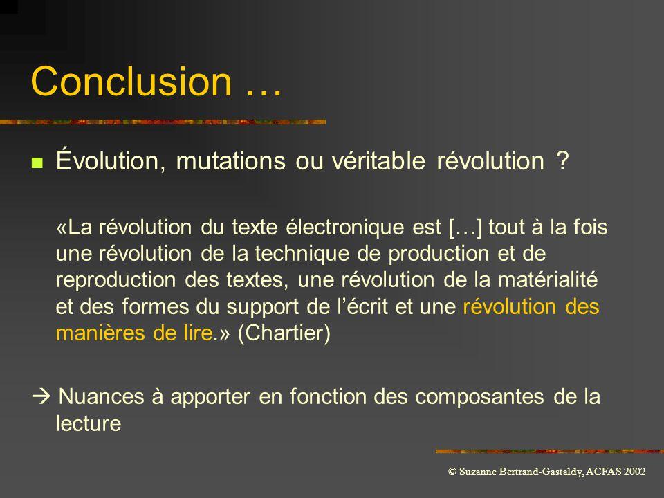 © Suzanne Bertrand-Gastaldy, ACFAS 2002 Conclusion …  Évolution, mutations ou véritable révolution ? «La révolution du texte électronique est […] tou