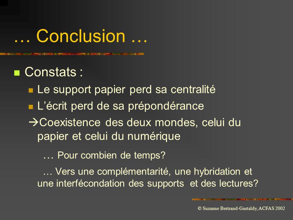 © Suzanne Bertrand-Gastaldy, ACFAS 2002 … Conclusion …  Constats :  Le support papier perd sa centralité  L'écrit perd de sa prépondérance  Coexis